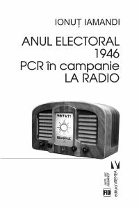 Anul electoral 1946. PCR în campanie la Radio