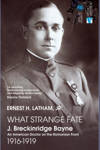 Un destin ciudat. Un doctor american pe frontul românesc (1916-1919)